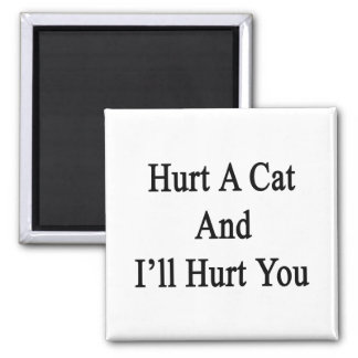 Hurt A Cat And I'll Hurt You 2 Inch Square Magnet