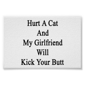 Hurt A Cat And My Girlfriend Will Kick Your Butt Posters