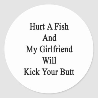 Hurt A Fish And My Girlfriend Will Kick Your Butt. Classic Round Sticker