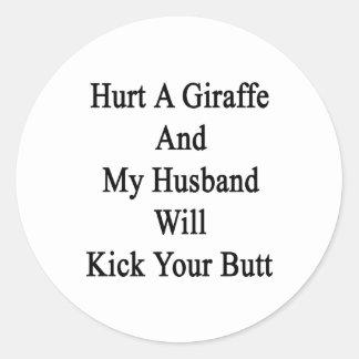 Hurt A Giraffe And My Husband Will Kick Your Butt. Classic Round Sticker