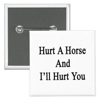 Hurt A Horse And I'll Hurt You 2 Inch Square Button