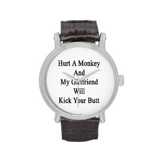 Hurt A Monkey And My Girlfriend Will Kick Your But Wristwatches