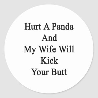 Hurt A Panda And My Wife Will Kick Your Butt Classic Round Sticker