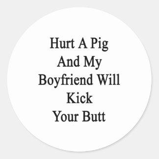 Hurt A Pig And My Boyfriend Will Kick Your Butt Classic Round Sticker