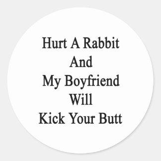 Hurt A Rabbit And My Boyfriend Will Kick Your Butt Classic Round Sticker