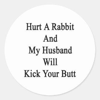 Hurt A Rabbit And My Husband Will Kick Your Butt Classic Round Sticker