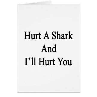 Hurt A Shark And I'll Hurt You Greeting Card