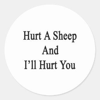 Hurt A Sheep And I'll Hurt You Round Sticker