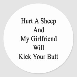 Hurt A Sheep And My Girlfriend Will Kick Your Butt Classic Round Sticker