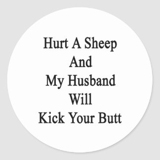 Hurt A Sheep And My Husband Will Kick Your Butt Classic Round Sticker