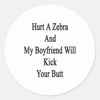 Hurt A Zebra And My Boyfriend Will Kick Your Butt. Classic Round Sticker