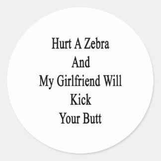 Hurt A Zebra And My Girlfriend Will Kick Your Butt Classic Round Sticker