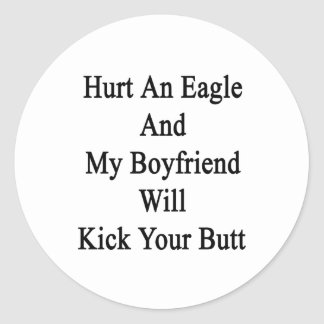 Hurt An Eagle And My Boyfriend Will Kick Your Butt Classic Round Sticker