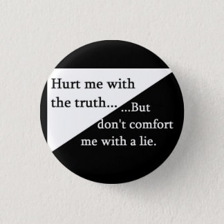 Hurt me with the truth pin
