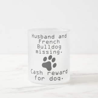 Husband And French Bulldog Missing 10 Oz Frosted Glass Coffee Mug