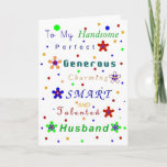"Husband Compliments, Happy Birthday! Card<br><div class=""desc"">A funny but complimentary card for any husband with a sense of humor.  Bright and clear,  uplifting and fun! Change Inner text and make it a anniversary,  valentine,  or congrats card.</div>"