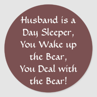 Husband is a Day Sleeper, You Wake up the Bear,... Round Stickers