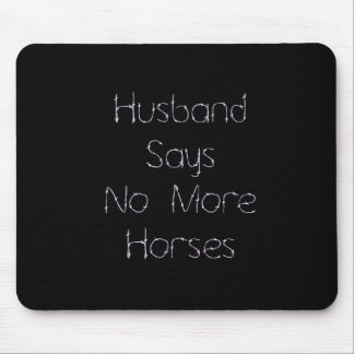 Husband Says No To More Horses on Black Mouse Pad
