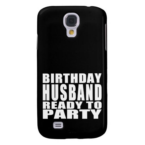 Husbands : Birthday Husband Ready to Party Galaxy S4 Case