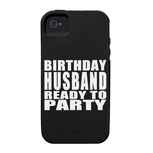Husbands : Birthday Husband Ready to Party Vibe iPhone 4 Case