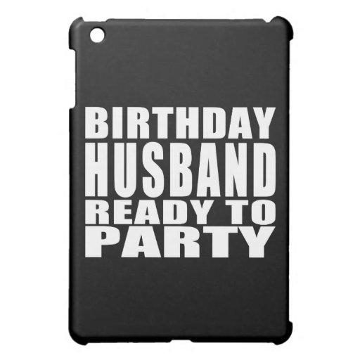 Husbands : Birthday Husband Ready to Party iPad Mini Covers