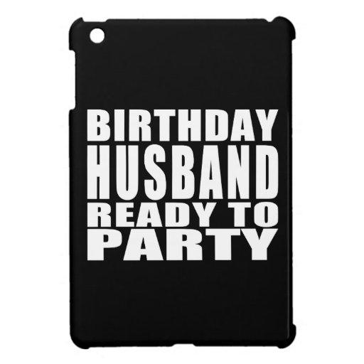 Husbands : Birthday Husband Ready to Party iPad Mini Cases