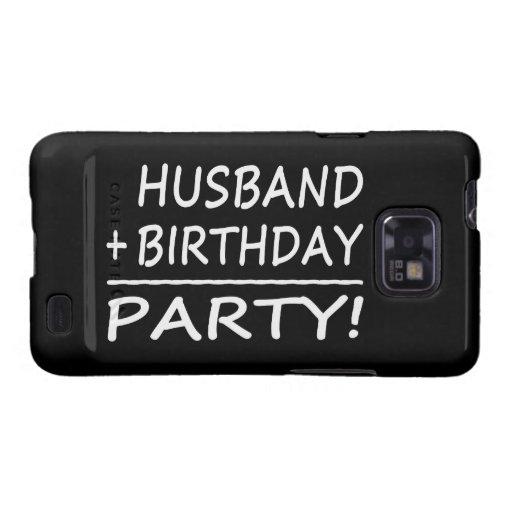 Husbands Birthdays : Husband + Birthday = Party Galaxy SII Cases