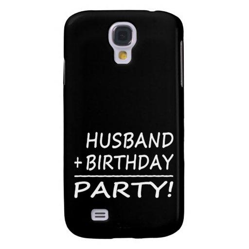 Husbands Birthdays : Husband + Birthday = Party Samsung Galaxy S4 Cover
