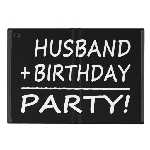 Husbands Birthdays : Husband + Birthday = Party iPad Mini Cases