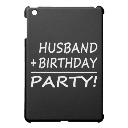 Husbands Birthdays : Husband + Birthday = Party Case For The iPad Mini