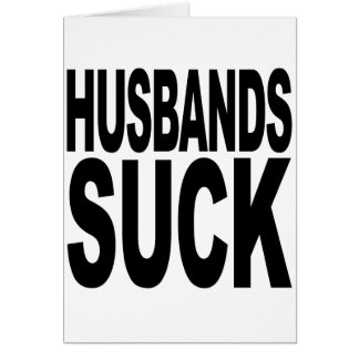 Husbands Suck Greeting Card