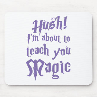 Hush! I'm about to teach you magic Mouse Pad