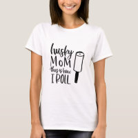 Husky Dog Mom This is How I Roll Funny Dog Quote T-Shirt
