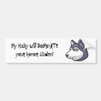 husky, My Husky will DOMINATE your honor student Bumper Stickers