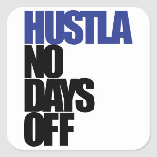Hustla No Days Off Square Sticker