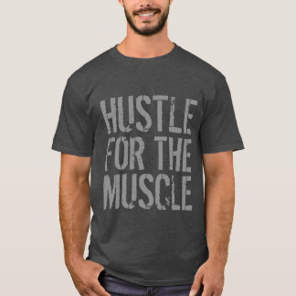 Hustle For The Muscle Gym and Fitness T-Shirt