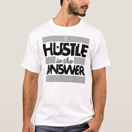 HUSTLE IS THE ANSWER T-Shirt