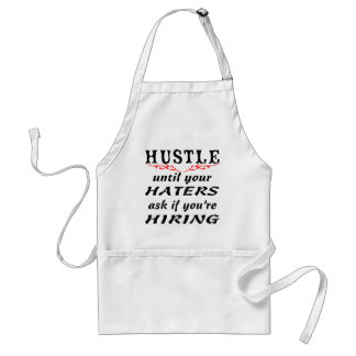 Hustle Until Your Haters Ask If You're Hiring Adult Apron