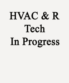 HVAC R Tech In Progress T Shirts
