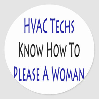 hvac techs know how to please a woman classic round sticker