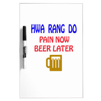 Hwa Rang Do pain now beer later Dry Erase Boards