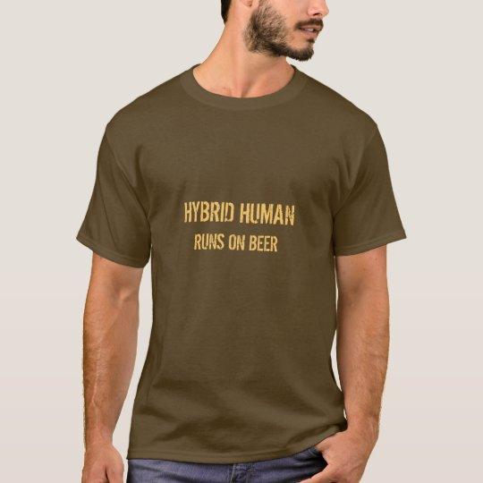 HYBRID HUMAN, RUNS ON BEER T-Shirt
