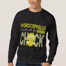 Hydrocephalus Messed With Wrong Chick Sweatshirt