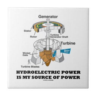Hydroelectric Power Is My Source Of Power Ceramic Tiles