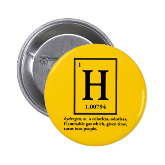 hydrogen - a gas which turns into people pinback button