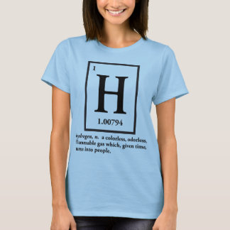 hydrogen - a gas which turns into people T-Shirt