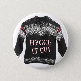 HYGGE IT OUT BUTTON