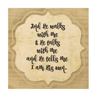 Hymn Quote: He Walks with Me and He Talks with Me Wood Wall Art