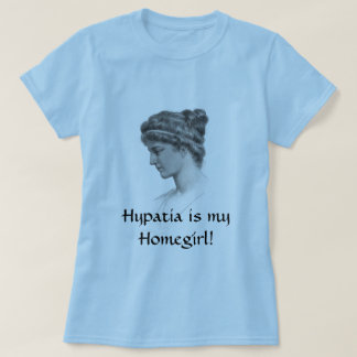 Hypatia is my Homegirl! T-Shirt