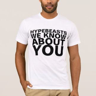 Hypebeasts We Know About You Shirt T-Shirts